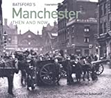 Manchester (Then and Now) by Jonathan Schofield Published by Batsford Ltd (2009)