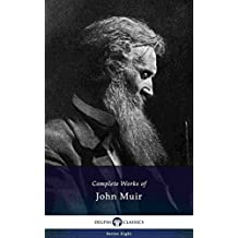 Delphi Complete Works of John Muir (Illustrated) (Delphi Series Eight Book 6) (English Edition)