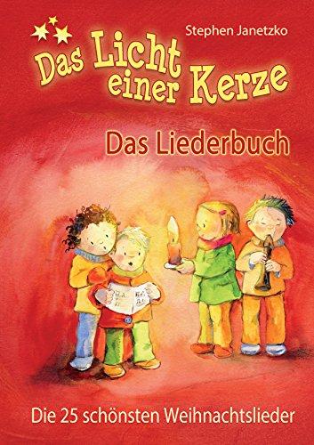 (Das Licht einer Kerze - Die 25 schönsten Weihnachtslieder: Das Liederbuch mit allen Texten, Noten und Gitarrengriffen zum Mitsingen und Mitspielen)