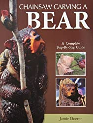 Chainsaw Carving a Bear: A Complete Step-By-Step Guide by Jamie Doeren (2012-09-01)
