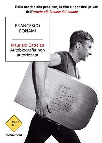 Maurizio Cattelan, autobiografia non autorizzata (Strade blu. Non Fiction)