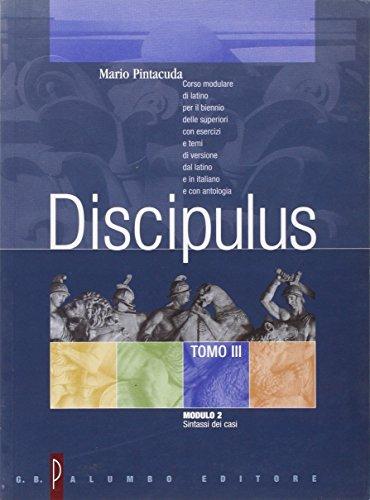 Discipulus. Tomo 3. Modulo 2: Sintassi dei casi. Per i Licei e gli Ist. Magistrali
