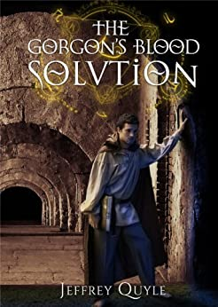 The Gorgon's Blood Solution (Alchemy's Apprentice Book 1) by [Quyle, Jeffrey]