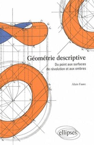 Descargar Libro Géométrie descriptive : Du point aux surfaces de révolution et aux ombres de Alain Faure