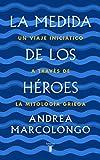 La medida de los héroes: Un viaje iniciático a través de la mitología griega