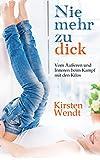 Nie mehr zu dick: Vom Äußeren und Inneren beim Kampf mit den Kilos von Kirsten Wendt