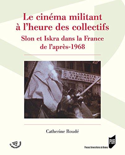 Le cinéma militant à l'heure des collectifs: Slon et Iskra dans la France de l'après-1968