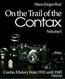 On the Trail of the Contax, Volume I: Contax History from 1932 until 1945