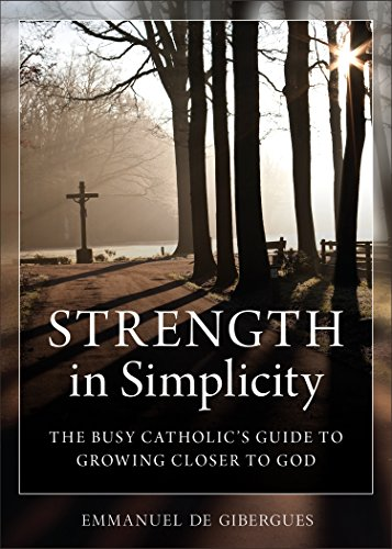 Strength in Simplicity: The Busy Catholic's Guide to Growing Closer to God (English Edition)