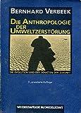 Die Anthropologie der Umweltzerstörung. Die Evolution und der Schatten der Zukunft