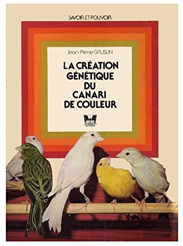 La Création génétique du canari de couleur (Savoir et pouvoir) par Jean-Pierre Gruslin