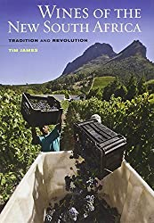 Wines of the New South Africa: Tradition and Revolution by Tim James (2013-07-18)