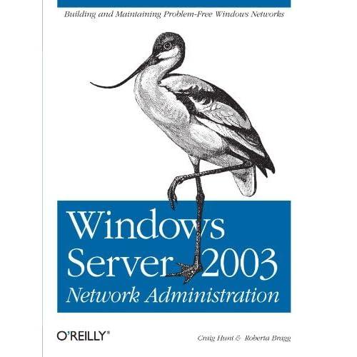 Windows Server 2003 Network Administration by Craig Hunt (2005-09-18)