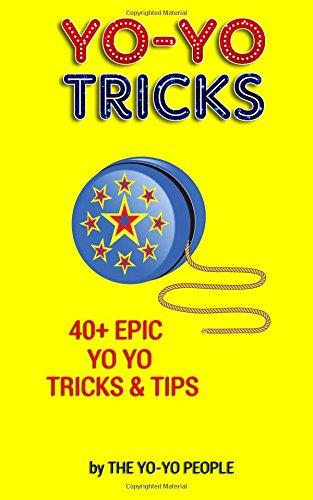 Yo-Yo Tricks: 40+ Epic Yo Yo Tricks & Tips (Beginners to Advanced) (Yoyo Duncan Trick)