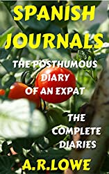 Spanish Journals: The Posthumous Diary of an Expat: The Complete Diaries (English Edition)