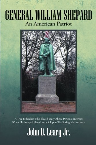 General William Shepard: An American Patriot by John D. Leary Jr. (2014-03-28)