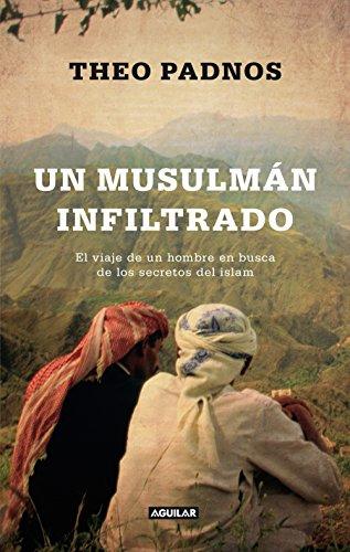 Un musulmán infiltrado: El viaje de un hombre en busca de los secretos del islam