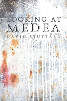 Looking at Medea: Essays and a translation of Euripides' tragedy by [Stuttard, David]