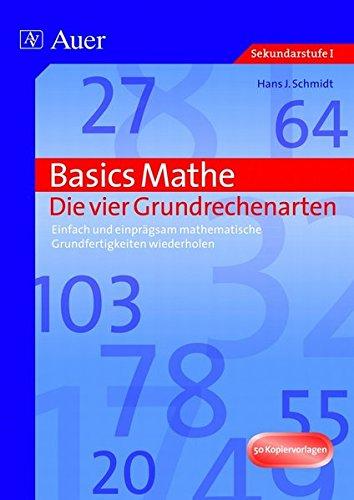 (Basics Mathe: Die vier Grundrechenarten: Einfach und einprägsam mathematische Grundfertigkeiten wiederholen (5. bis 10. Klasse))