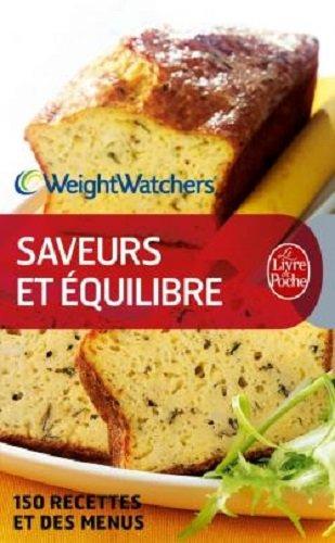 Saveurs et équilibre : 150 Nouvelles recettes et des menus par Weight Watchers