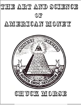 The Art and Science of American Money: How our Money is created and why it matters (English Edition) von [Morse, Chuck]