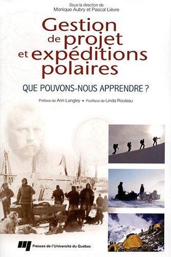 Gestion de projet et expditions polaires : Que pouvons-nous apprendre ? de Linda Rouleau (Postface), Monique Aubry (8 septembre 2011) Broch
