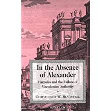 In the Absence of Alexander: Harpalus and the Failure of Macedonian Authority (Lang Classical Studies,)