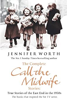 The Complete Call the Midwife Stories: True Stories of the East End in the 1950s (English Edition) par [Worth, Jennifer]