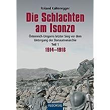 Die Schlachten am Isonzo: Österreich-Ungarns letzter Sieg vor dem Untergang der Donaumonarchie - Teil 1 1914-1916 (Flechsig - Geschichte/Zeitgeschichte)