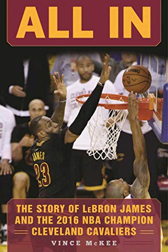 All In: The Story of LeBron James and the 2016 NBA Champion Cleveland Cavaliers (English Edition) por Vince McKee