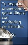Tu negocio online,como ganar dinero con marketing de afiliados: SoY Yo