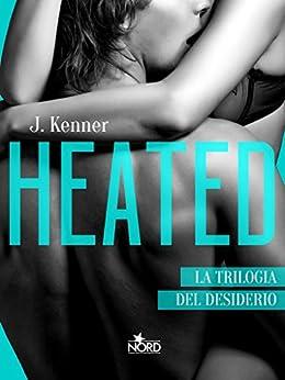 Heated - Edizione Italiana: La Trilogia del desiderio #2 di [Kenner, J.]