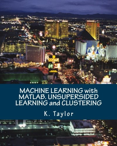 K Taylor E (MACHINE LEARNING with MATLAB. UNSUPERSIDED LEARNING and CLUSTERING)