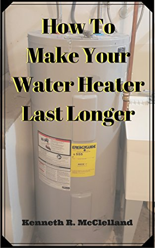 How To Make Your Water Heater Last Longer (English Edition)