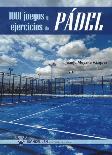 1001 juegos y ejercicios de pádel por Juanjo Moyano Vazquez