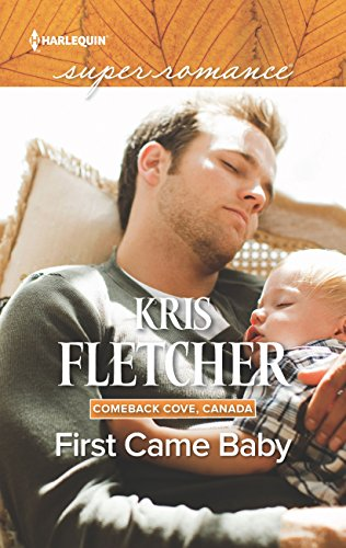 First Came Baby (Mills & Boon Superromance) (Comeback Cove, Canada, Book 6)