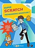 Super Scratch Programming Adventure! – Learn to Program By Making Cool Games