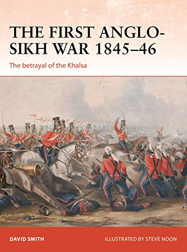 The First Anglo-Sikh War 1845-46: The betrayal of the Khalsa (Campaign)