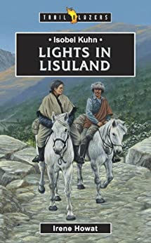 Isobel Kuhn: Lights in Lisuland (Trailblazers) (English Edition) di [Howat, Irene]