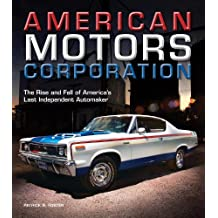 American Motors Corporation: The Rise and Fall of America's Last Independent Automaker by Patrick R. Foster (2013-11-25)