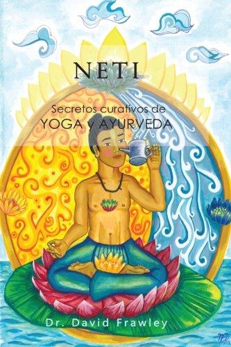 Neti: Secretos curativos de Yoga y Ayurveda por Dr. David Frawley