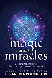 Magic and Miracles: 21 Real Life Experiences from the Edges of Logic and Science (English Edition)