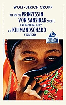 DuMont Reiseabenteuer Wie ich die Prinzessin von Sansibar suchte und dabei mal: kurz am Klimimanscharo vorbeikam (DuMont Reiseabenteuer E-Book)