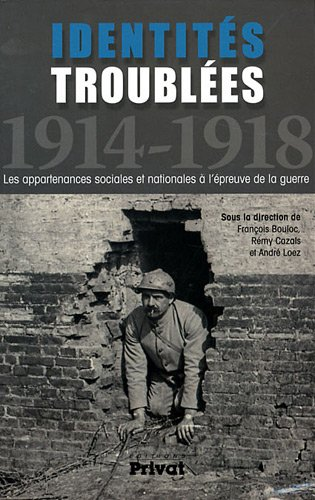 Identités troublées 1914-1918 : Les appartenances sociales et nationales à l'épreuve de la guerre par François Bouloc, Rémy Cazals, André Loez, Collectif