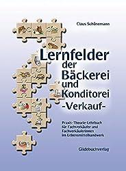 Lernfelder der Bäckerei und Konditorei - Verkauf: Praxis-Theorie-Lehrbuch für Fachverkäufer/Fachverkäuferinnen
