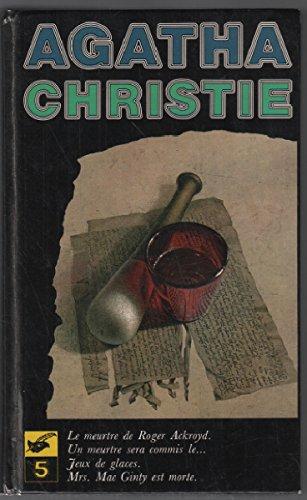 Oeuvres complètes, tome 5 : Le meurtre de Roger Ackroyd - Un meurtre sera commis le - Jeux de glaces - Mrs. Mac Ginty est morte