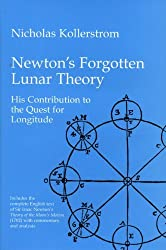 Newton's Forgotten Lunar Theory: His contribution to the quest for longitude by Nicholas Kollerstrom (2000-03-01)