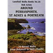 Around Perranporth, St Agnes and Portreath: 16 Round Walks from Holywell to Hell's Mouth! (Landfall Walks Books)