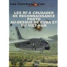 Les RF-8 Crusader de reconnaissance photo au-dessus de Cuba et du Viêt-Nam (Les combats du ciel)