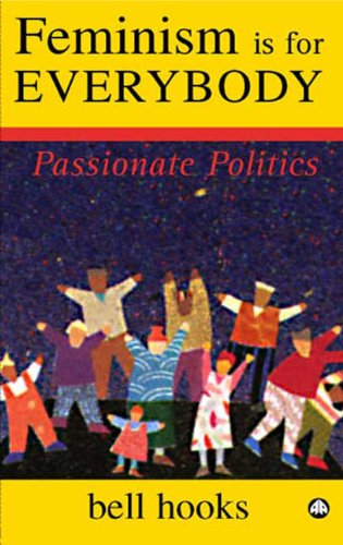 Feminism is for Everybody - Old Edition: Passionate Politics por bell hooks